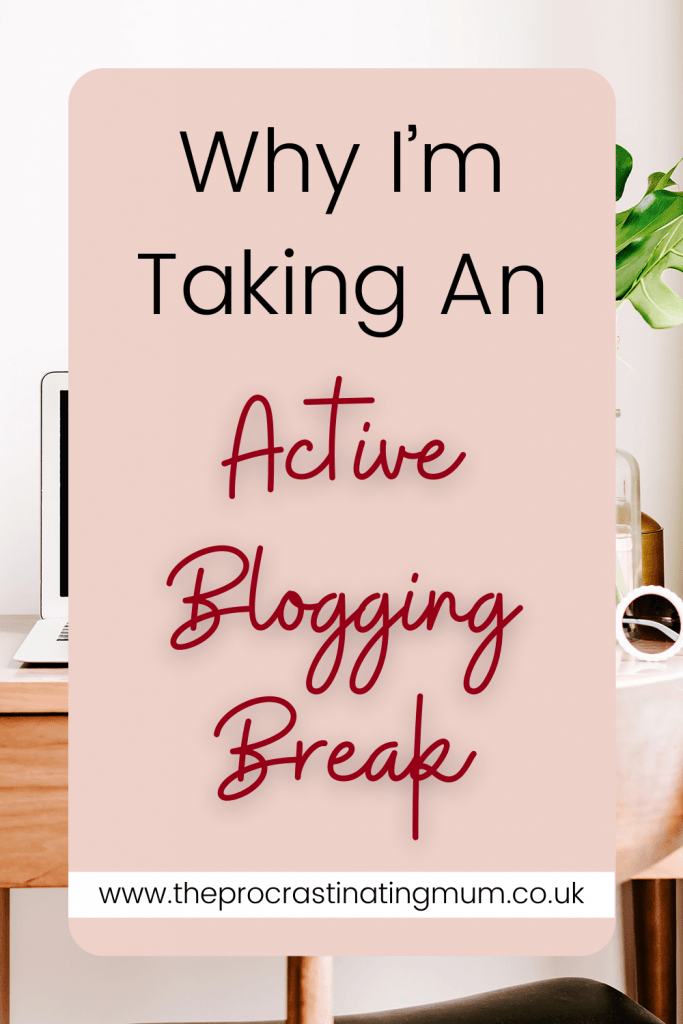 Why I'm Taking An Active Blogging Break pin