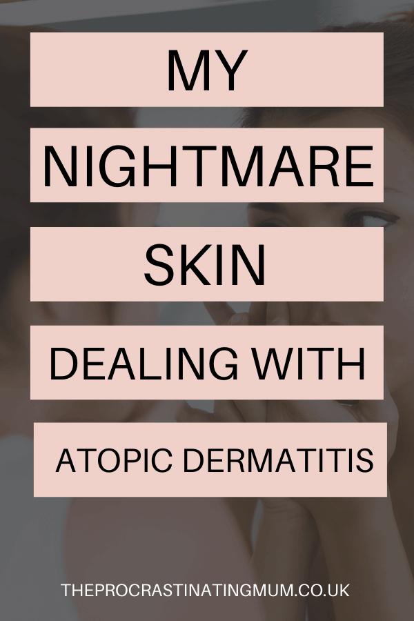 My Nightmare Skin - Suffering from Atopic Dermatitis Pinterest Pin