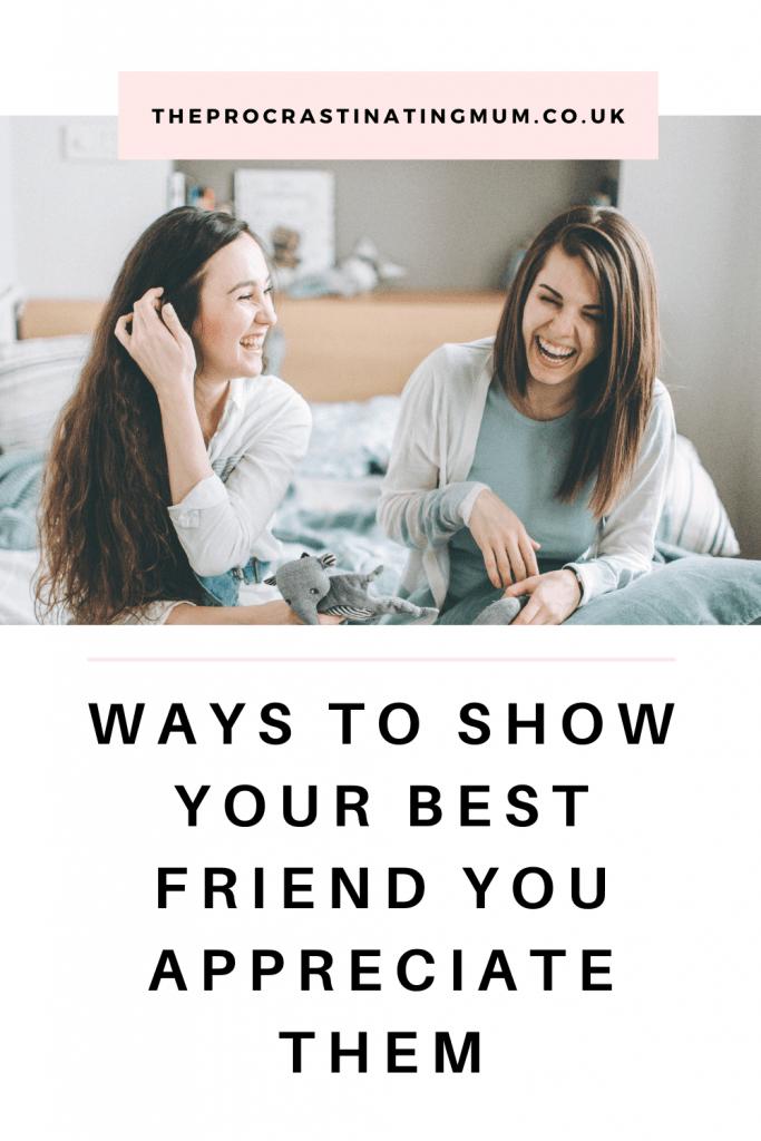 Ways To Show Your Best Friend You Appreciate Them Pinterest Pin